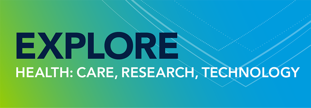 Explore Health: Care, Research, Technology