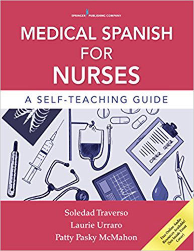 Medical Spanish for Nurses, written by Dr. Laurie Urraro, Dr. Soledad Traverso and Dr. Patricia Pasky McMahon.