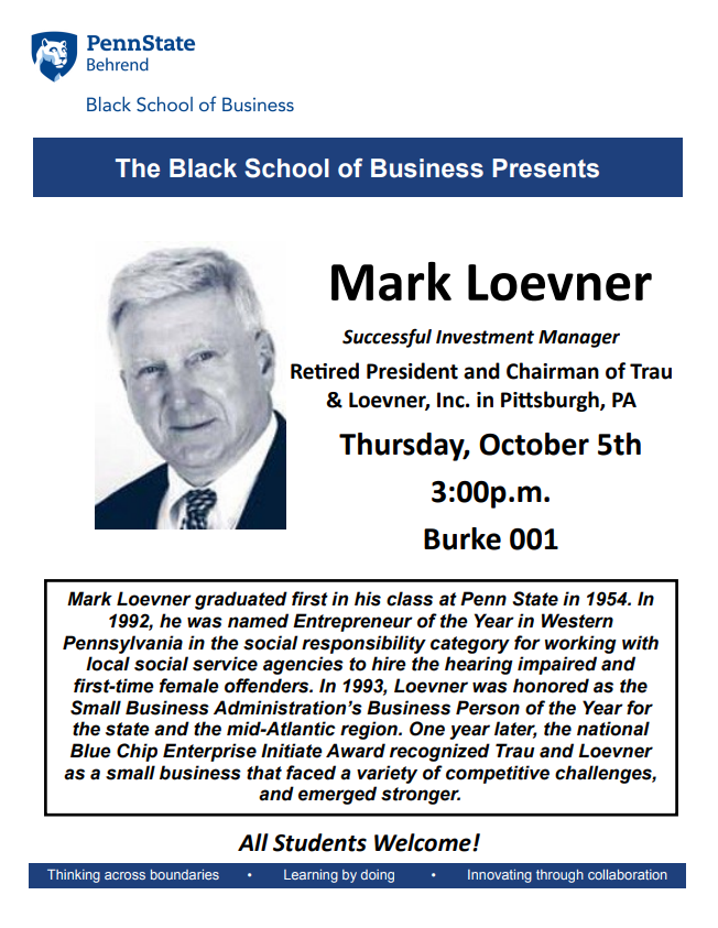 Mark Loevner will be talking to students on October 5th in Burke 001 at 3:00p.m. Mark is a Penn State graduate ('54) and is the retired President and Chairman of Trau & Loevner, Inc. in Pittsburgh PA.