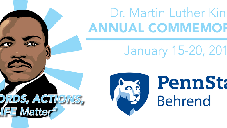 Penn State Behrend will honor Martin Luther King Jr. with a week of events and activities beginning Monday, Jan. 15.