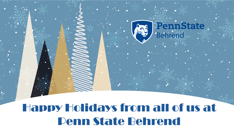 A holiday greeting from Penn State Behrend, with trees and snow in the background.