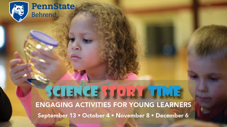 Science Story Time will be held September 13, October 4, November 8, and December 6 at Penn State Behrend.